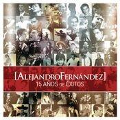 Alejandro Fernandez 15 Años De Exitos