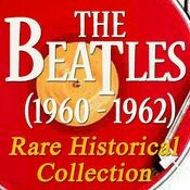 The Beatles (1960 - 1962): Rare Historical Collection