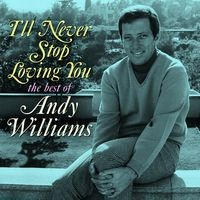 I'll Never Stop Loving You: The Best of Andy Williams