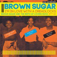 Soul Jazz Records Presents BROWN SUGAR - I'm In Love With A Dreadlocks: Brown Sugar And The Birth Of Lovers Rock 1977-80