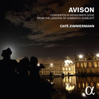 Avison: Concertos in Seven Parts Done from the Lessons of Domenico Scarlatti (Alpha Collection)