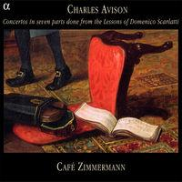 Avison: Concertos in Seven Parts Done From the Lessons of Domenico Scarlatti