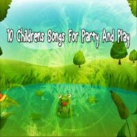 10 Childrens Songs for Party and Play