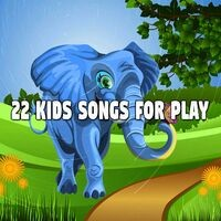 22 Kids Songs for Play