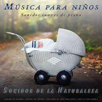 Música para niños: Sonidos suaves de piano y de la naturaleza, sonidos de pájaros, sonidos del bosque, canciones de cuna para bebé