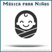 Música para Niños: Suaves canciones de cuna para bebés, Canción de cuna para bebés y Música para que el bebé duerma toda la noche