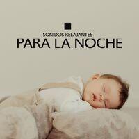 Sonidos Relajantes para la Noche: Música para Dormir para tu Bebé