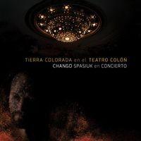 Tierra Colorada en el Teatro Colón: Chango Spasiuk en Concierto (En Vivo en el Teatro Colón)