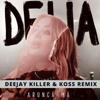 Arunca-Ma (Deejay Killer & Koss Remix)