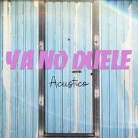 Ya No Duele (Versión Acústica)