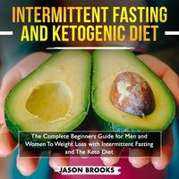 Intermittent Fasting and Ketogenic Diet Bible - The Complete Beginners Guide for Men and Women to Weight Loss with Intermittent Fa (Unabridged)