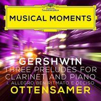 Gershwin: Three Preludes: I. Allegro ben ritmato e deciso (Adapted for Clarinet and Piano by Ottensamer) (Musical Moments)