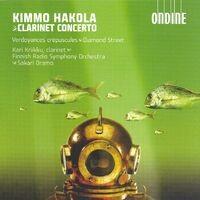 Hakola, K.: Clarinet Concerto / Verdoyances Crepuscules / Diamond Street