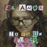 El Amor No Es Un Juego (Intro)
