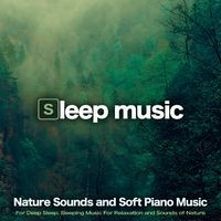 Sleep Music: Nature Sounds and Soft Piano Music For Deep Sleep, Sleeping Music For Relaxation and Sounds of Nature