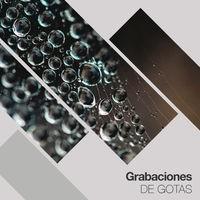 Grabaciones Melodiosas de la Naturaleza y Gotas