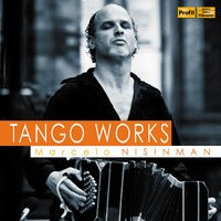 Marcelo Nisinman: Tango Works