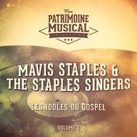 Les idoles du gospel : Mavis Staples & The Staples Singers, Vol. 3