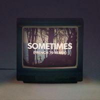 Sometimes (French 79 Remix)