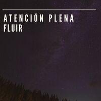 # Atención Plena Fluir