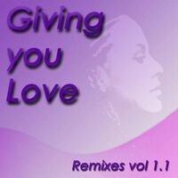 Giving You Love - Remixes, Vol. 1.1