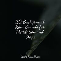 20 Background Rain Sounds for Meditation and Yoga