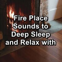 Fire Place Sounds to Deep Sleep and Relax with