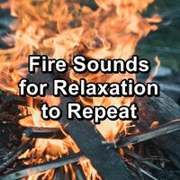 Fire Sounds for Relaxation to Repeat