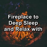 Fireplace to Deep Sleep and Relax with