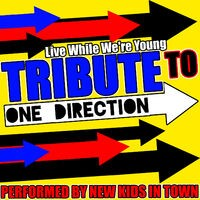 Live While We're Young: Tribute to One Direction