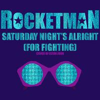 Saturday Night's Alright (For Fighting) [From