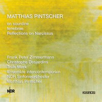 Matthias Pintscher: en sourdine, tenebrae & Reflections on Narcissus