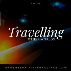 Travelling Other Worlds - Transcendental And Ethereal Space Music, Vol. 03