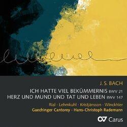 Bach, J.S.: Ich hatte viel Bekümmernis, Cantata BWV 21; Herz und Mund und Tat und Leben, Cantata BWV 147