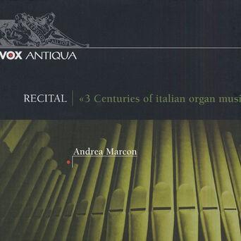 Organ Recital: Marcon, Andrea - Rossi, M. / Storace, B. / Pasquini, B. / Scarlatti, D. / Pescetti, G. / Galuppi, B. / Paganelli, G