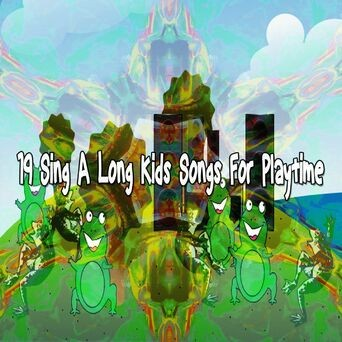 19 Sing a Long Kids Songs For Playtime