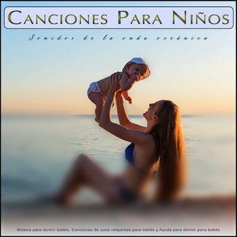 Canciones Para Niños: Sonidos de la onda oceánica y Música para dormir bebés, Canciones de cuna relajantes para bebés y Ayuda para