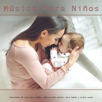 Música para Niños: Canciones de cuna para bebés, música para dormir para bebés y piano suave