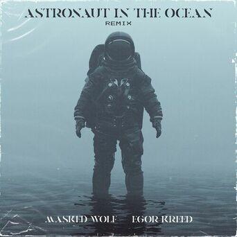 Astronaut In The Ocean (Remix) (feat. Egor Kreed)