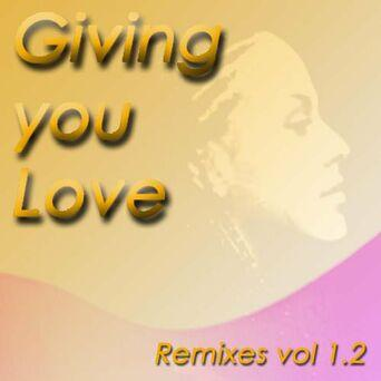 Giving You Love - Remixes, Vol. 1.2