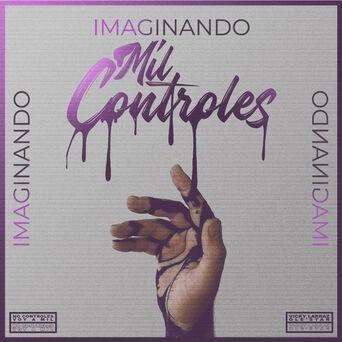 Imaginando Mil Controles: No Controles / Imaginando / Voy a Mil